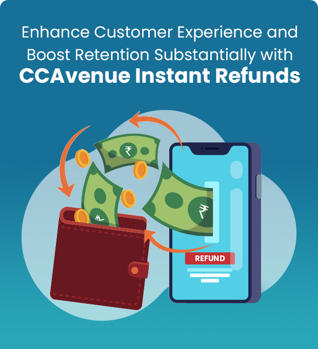 Enhance Customer Experience and Boost Retention Substantially with CCAvenue Instant Refunds