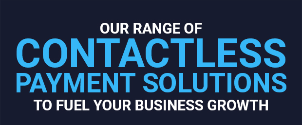 Our Range of Contactless Payment Solutions to Fuel Your Business Growth